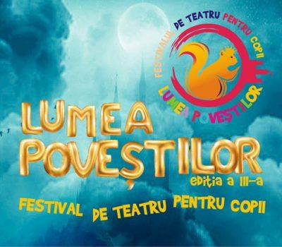 """Festivalul de teatru pentru copii """"LUMEA POVEȘTILOR"""" ediția a III-a"""